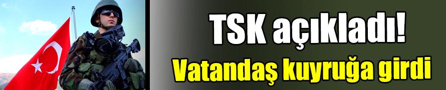 "TSK: ""Vatandaş kuyruğa girdi"""