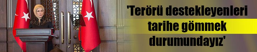 'Terörü destekleyenleri tarihe gömmek durumundayız'