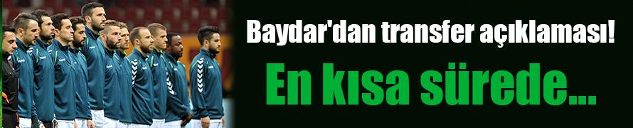 Baydar'dan transfer açıklaması! En kısa sürede...