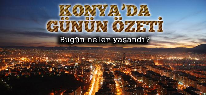 Konya'da günün özeti