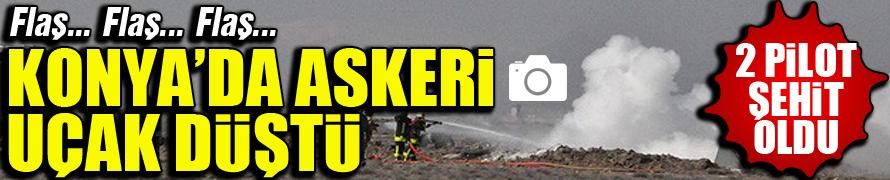 Konya'da askeri uçak düştü: 2 ŞEHİT