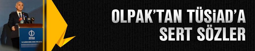 MÜSİAD Başkanı Olpak'tan TÜSİAD'a çok sert sözler